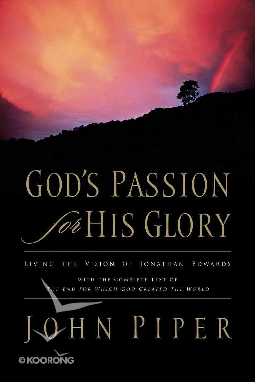 God's Passion For His Glory: Living the Vision of Jonathan Edwards Paperback