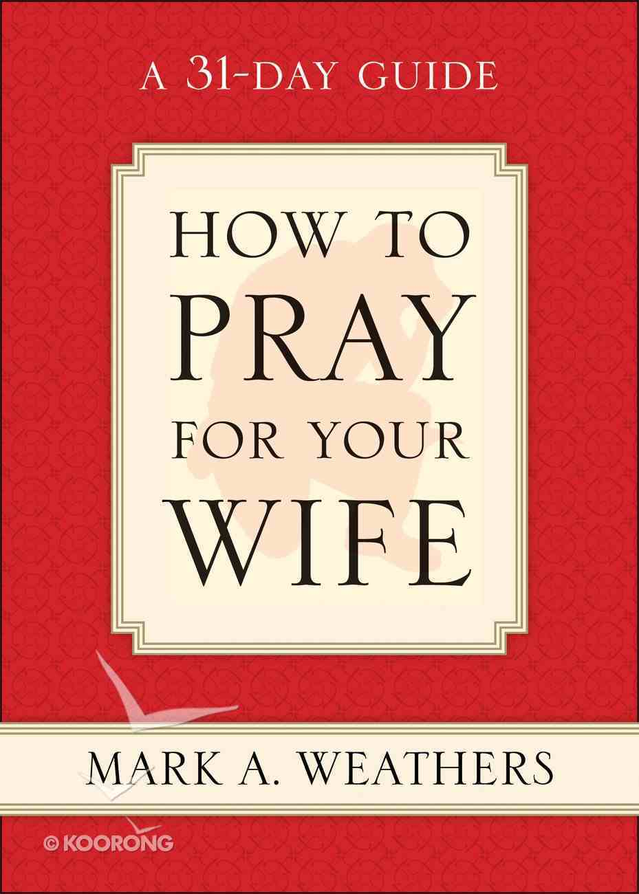 How to Pray For Your Wife Paperback