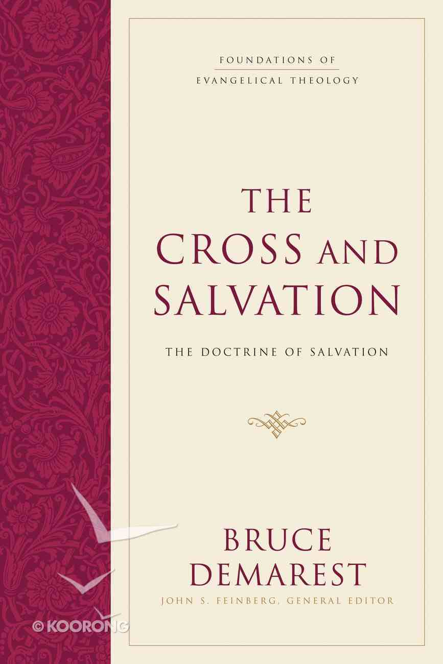 The Cross and Salvation (#1 in Foundations Of Evangelical Theology Series) Hardback