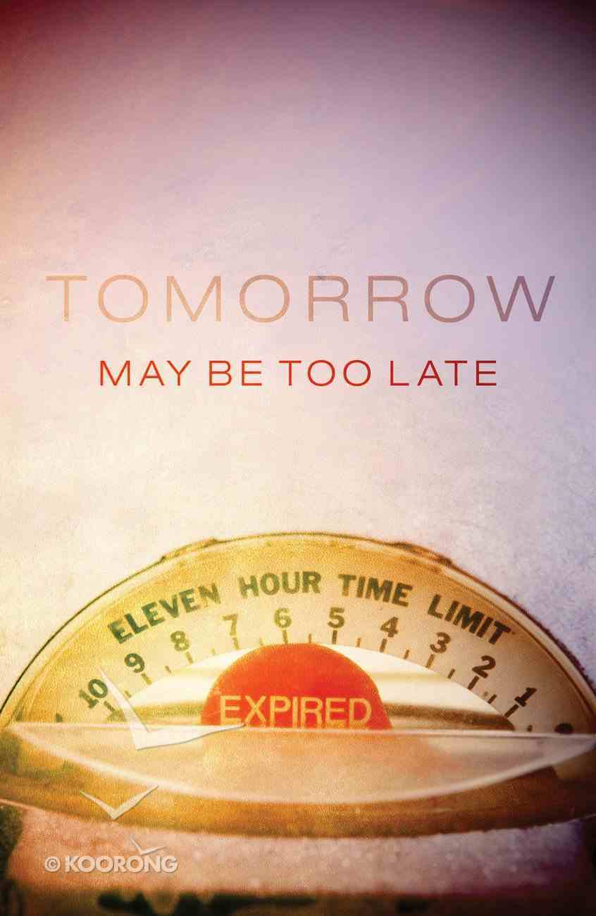 Tomorrow May Be Too Late (Pack Of 25) Booklet