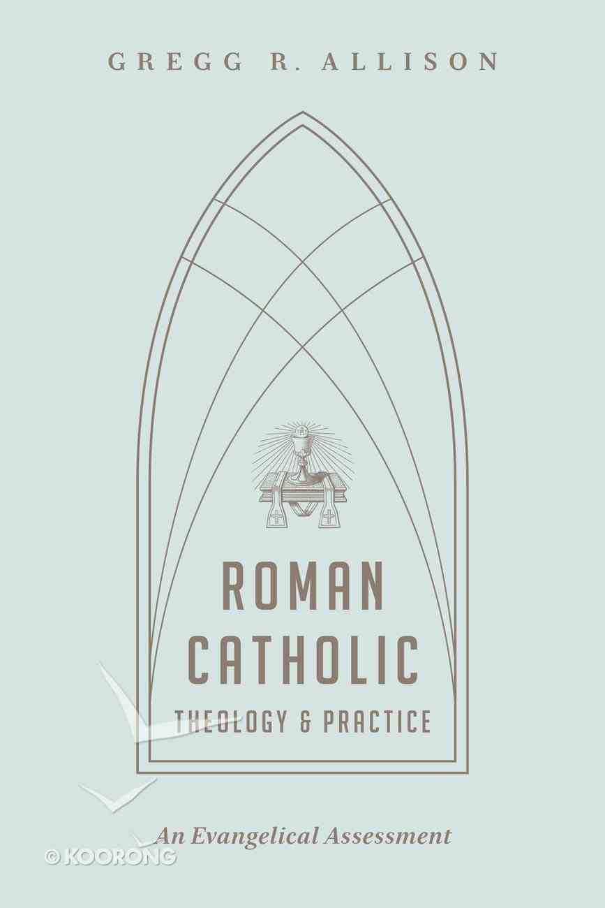 Roman Catholic Theology and Practice: As Evangelical Assessment Paperback