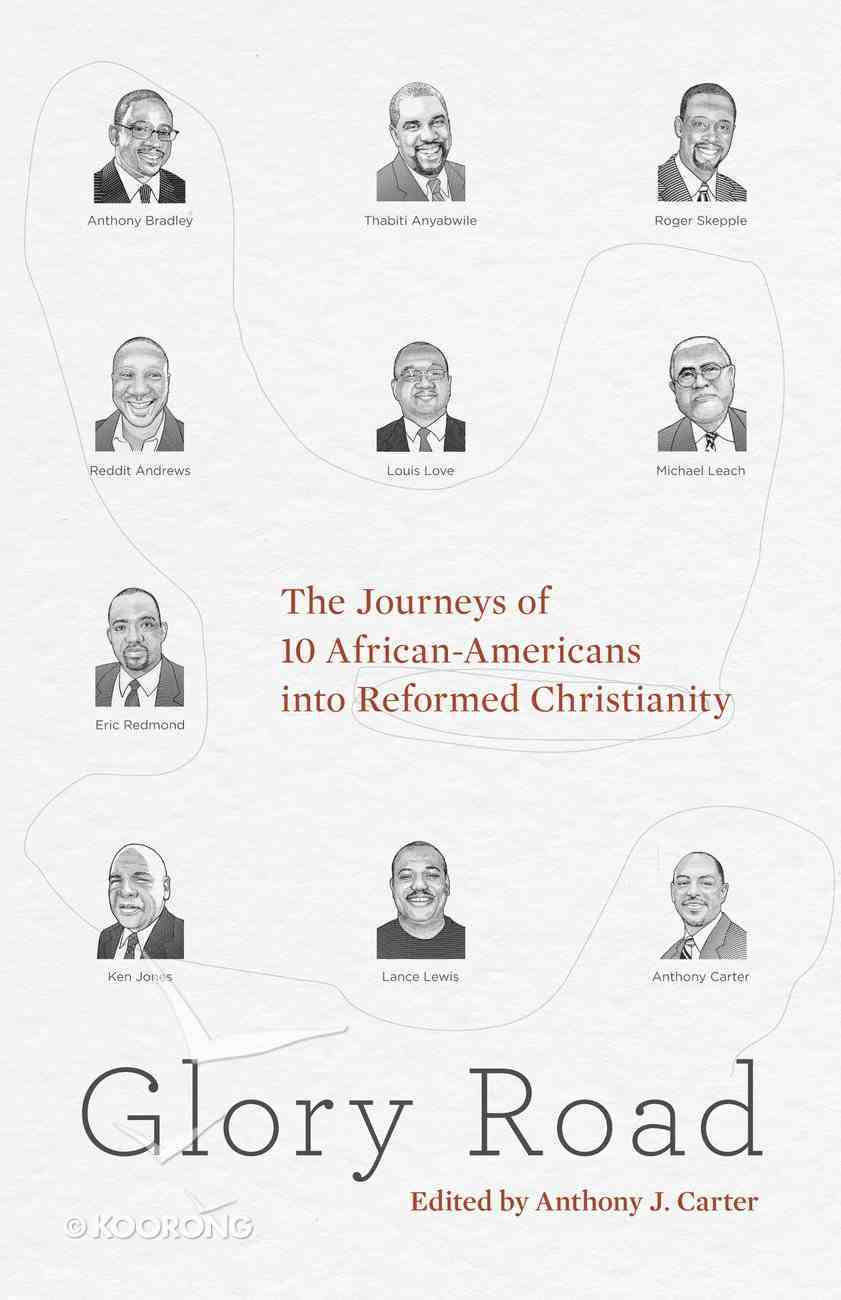 Glory Road: The Journeys of 10 African-Americans Into Reformed Christianity Paperback