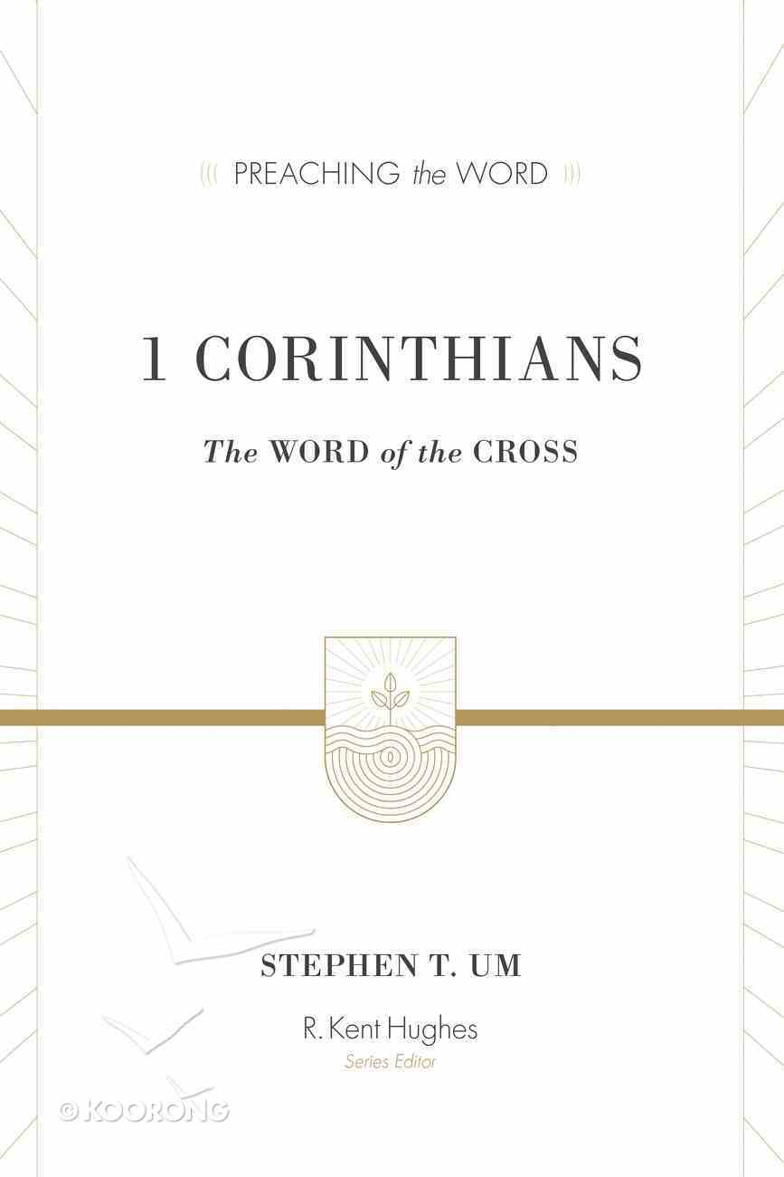 1 Corinthians - the Word of the Cross (Preaching The Word Series) Hardback