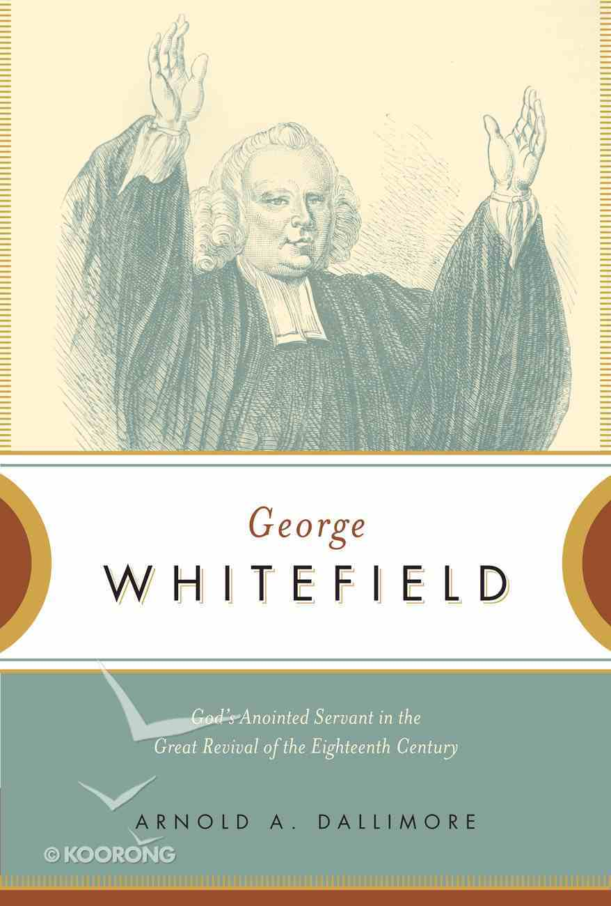George Whitefield: God's Anointed Servant in the Great Revival of the Eighteenth Century Paperback
