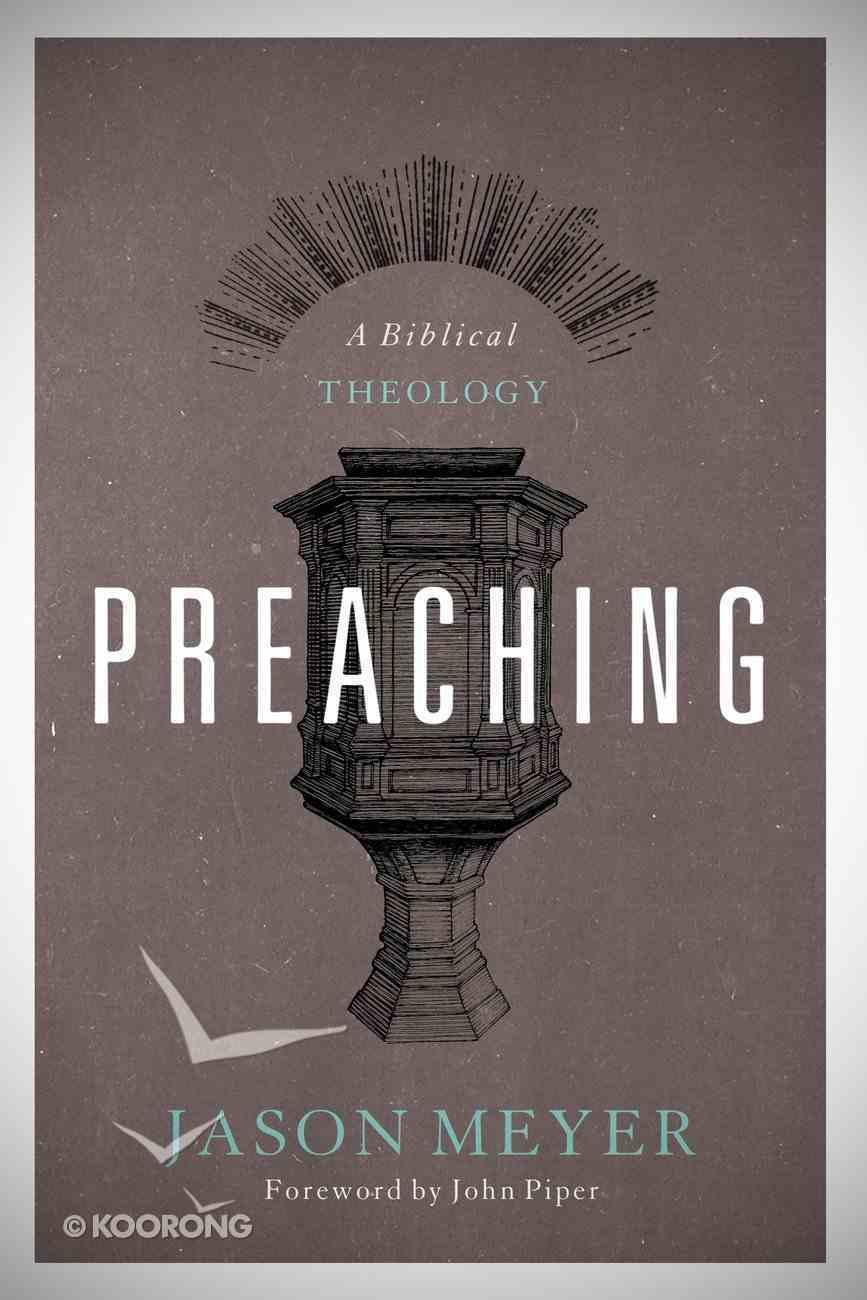 Preaching: A Biblical Theology Paperback