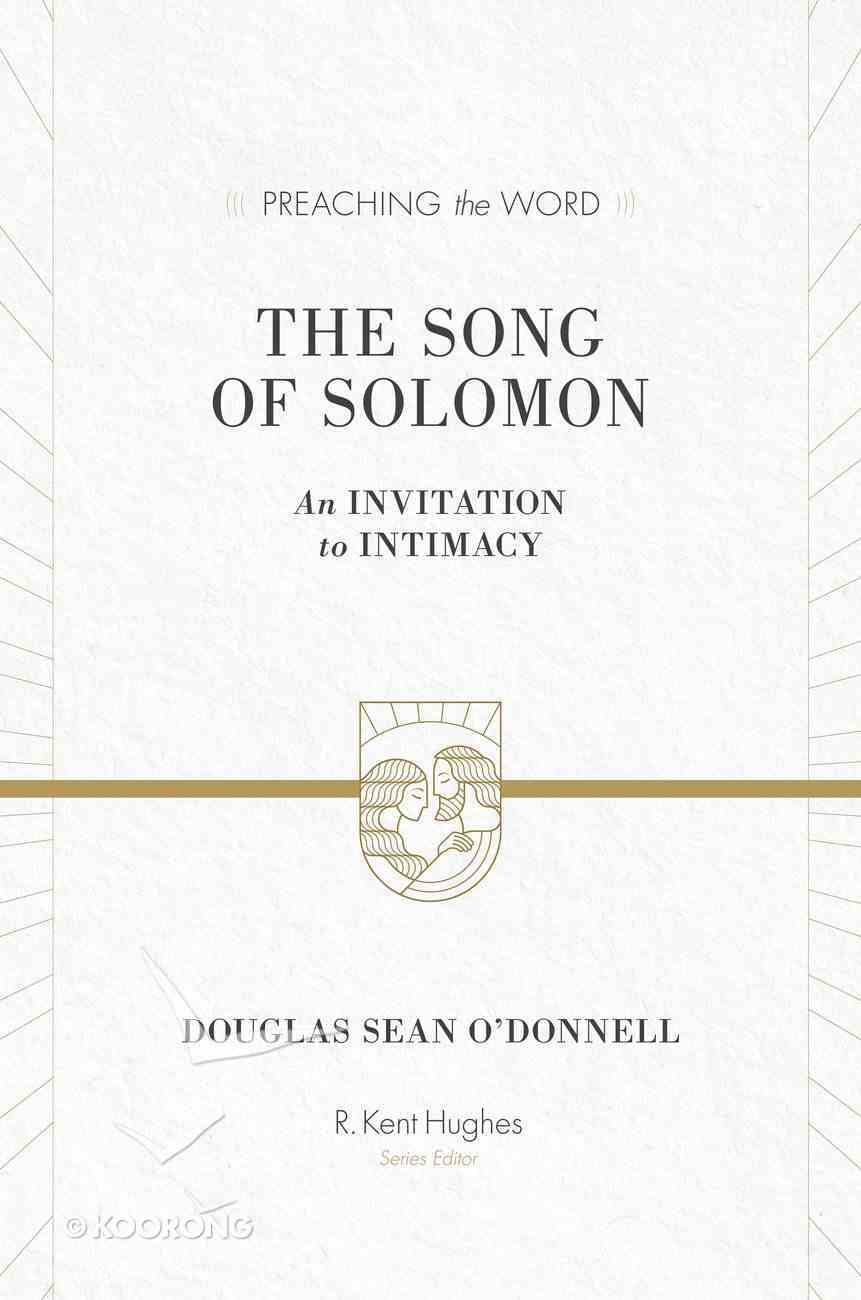 Song of Solomon, the - An Invitation to Intimacy (Preaching The Word Series) Hardback