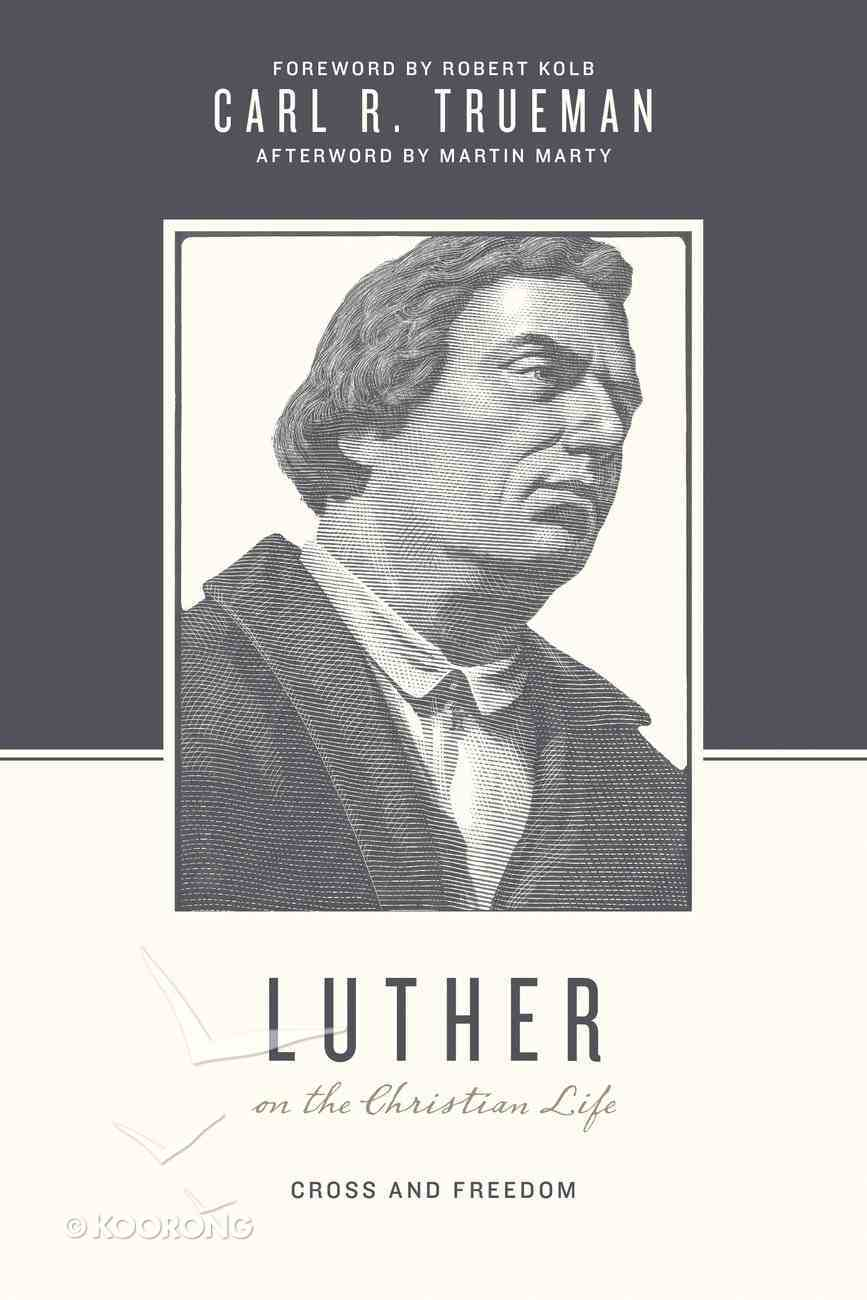 Luther on the Christian Life - Cross and Freedom (Theologians On The Christian Life Series) Paperback