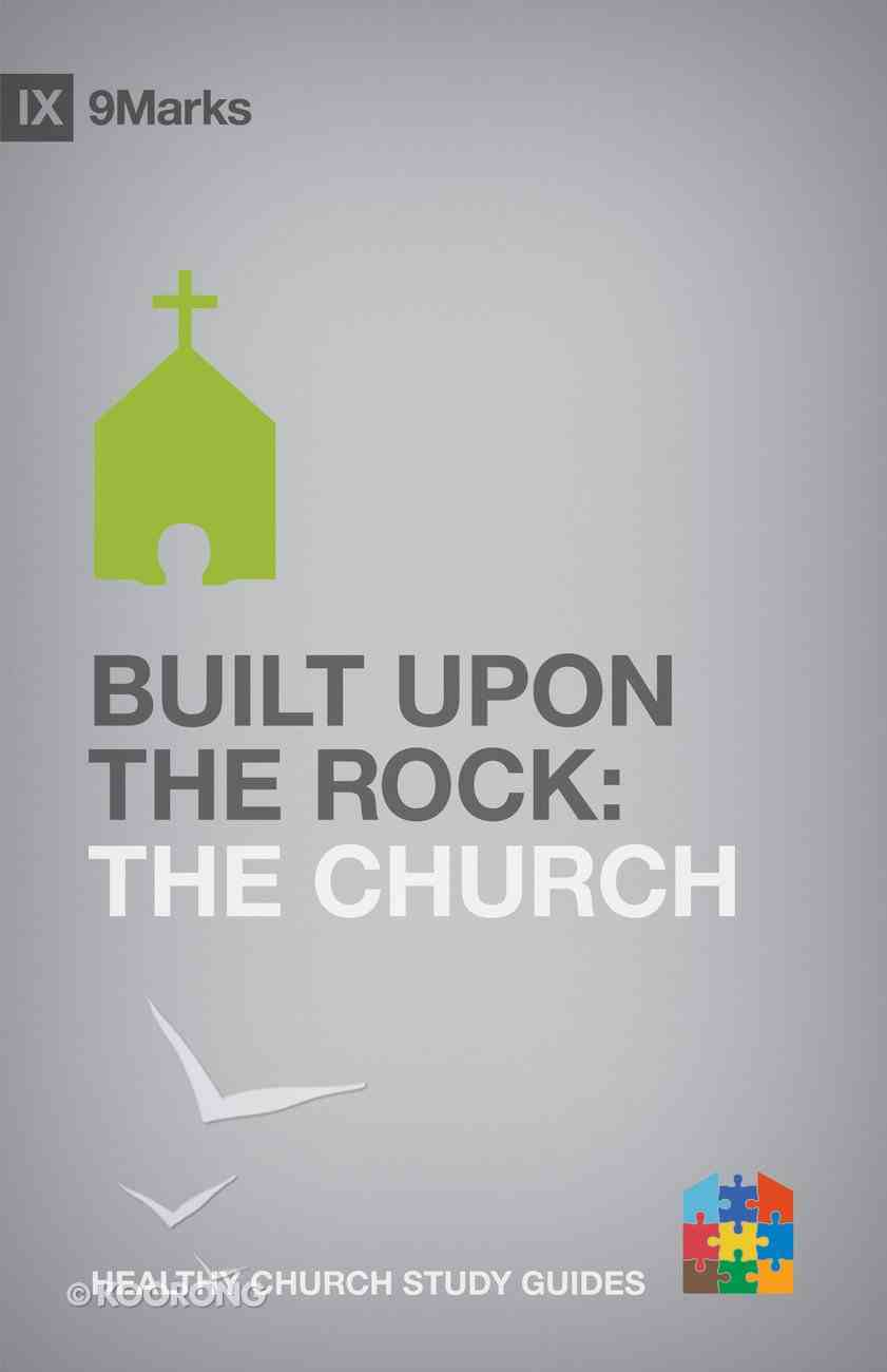 Built Upon the Rock (9marks Series) Paperback