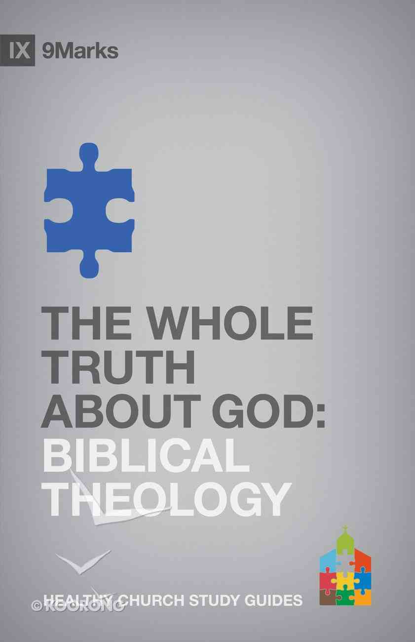 The Biblical Theology - Whole Truth About God (9marks Series) Paperback