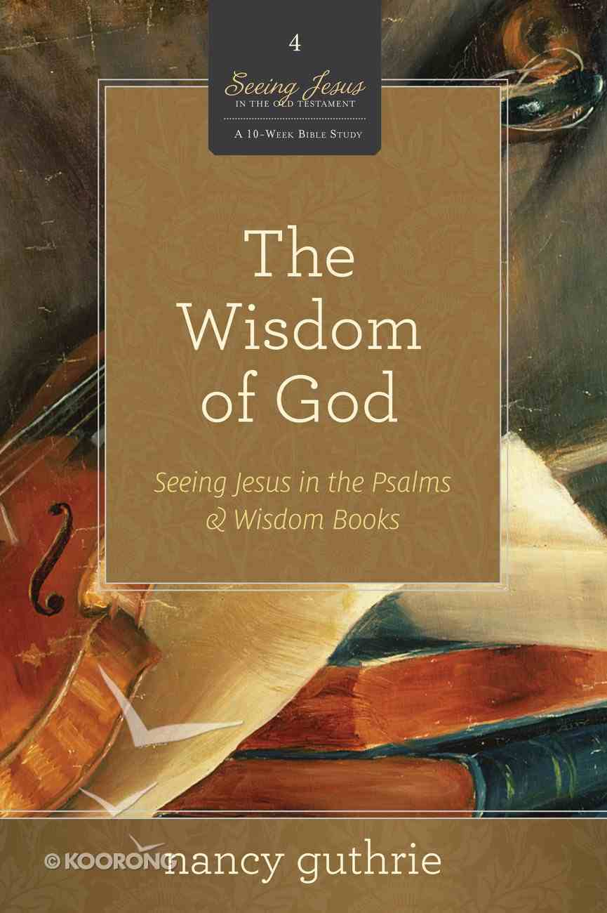 The Wisdom of God (#04 in Seeing Jesus In The Old Testament Series) Paperback