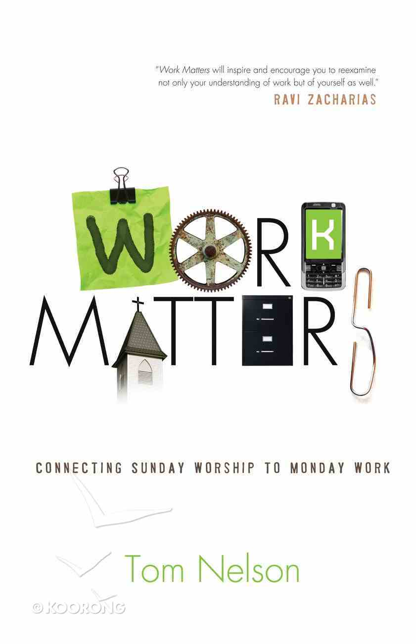 Work Matters: Connecting Sunday Worship to Monday Work Paperback
