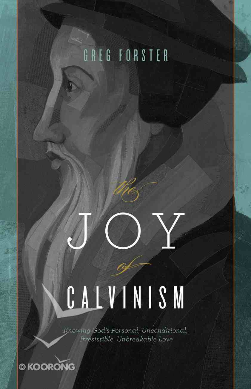 The Joy of Calvinism: Knowing God's Personal, Unconditional, Irresistible Unbreakable Love Paperback