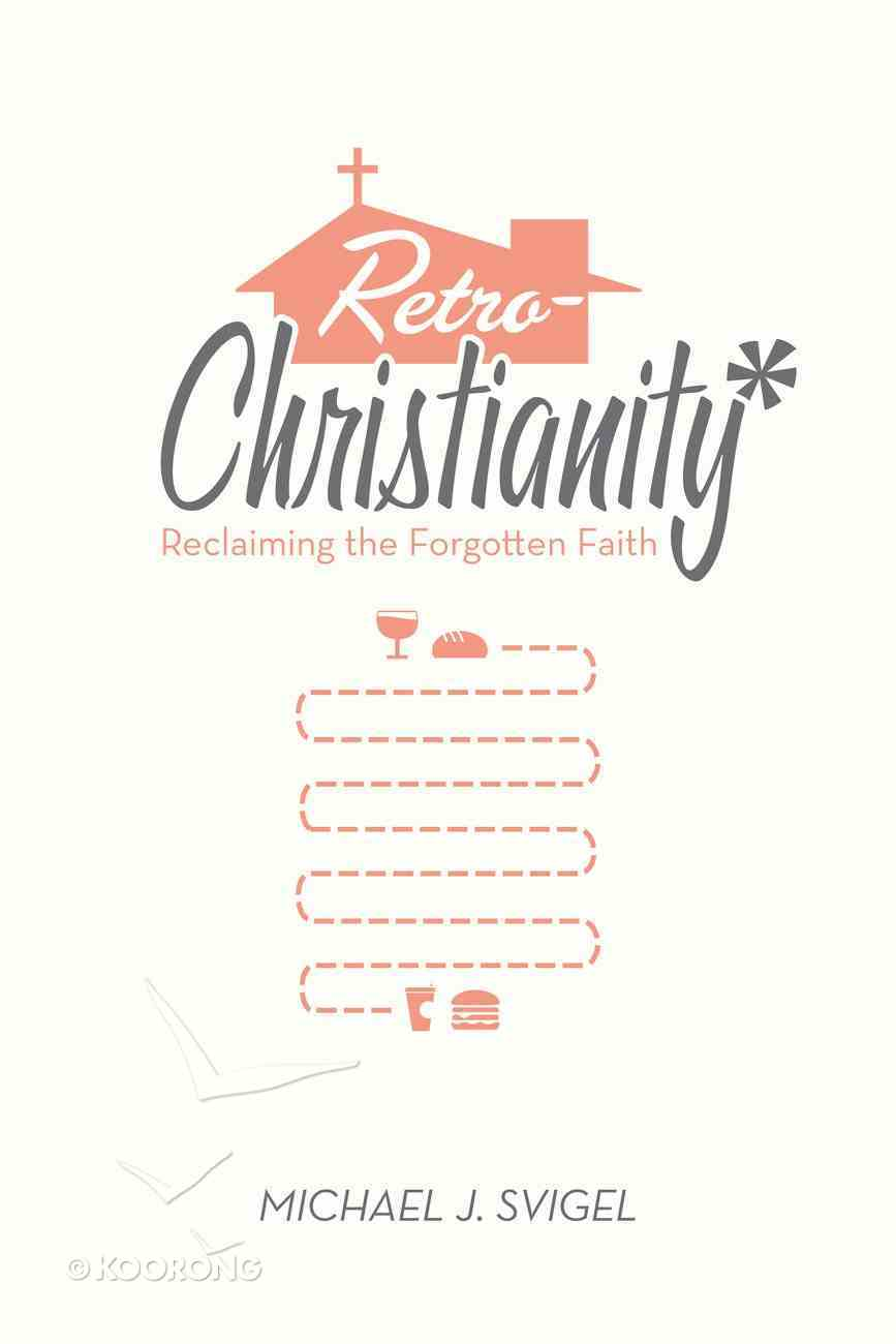 Retrochristianity: Reclaiming the Forgotten Faith Paperback