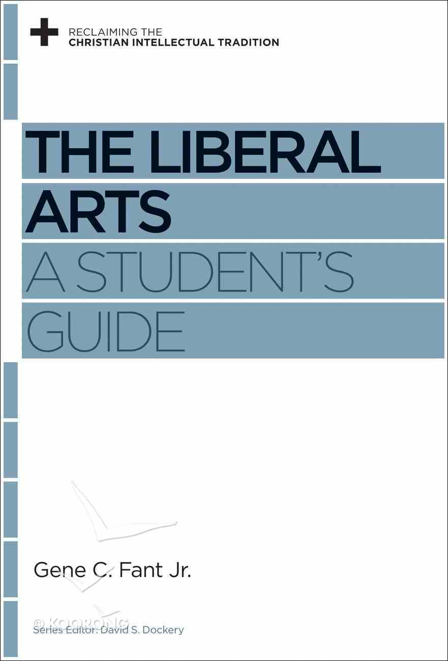 The Liberal Arts (Reclaiming The Christian Intellectual Tradition Series) Paperback