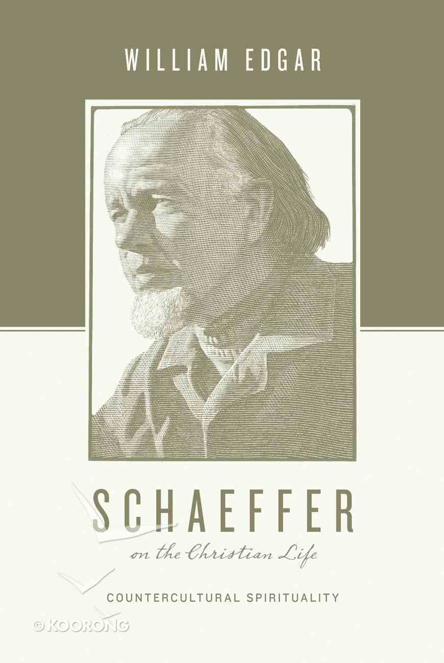Schaeffer on the Christian Life - Countercultural Spirituality (Theologians On The Christian Life Series) Paperback