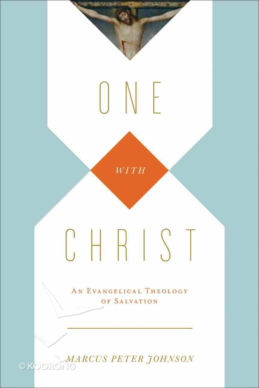 One in Christ: An Evangelical Theology of Salvation Paperback