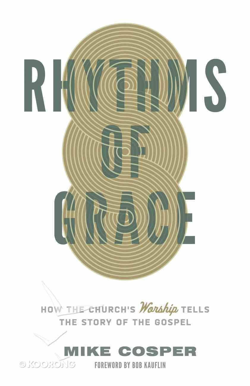 Rhythms of Grace: How the Church's Worship Tells the Story of the Gospel Paperback
