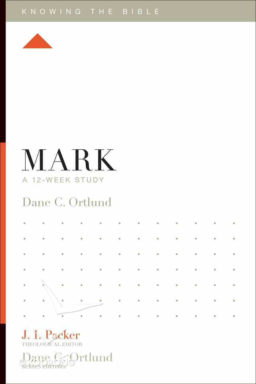 Mark (12 Week Study) (Knowing The Bible Series) Paperback