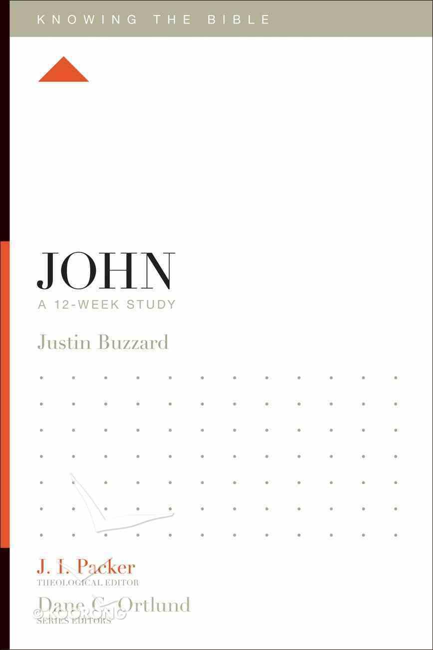 John (12 Week Study) (Knowing The Bible Series) Paperback