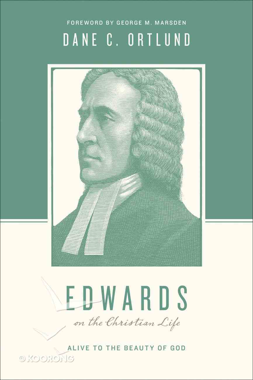 Edwards on the Christian Life - Alive to the Beauty of God (Theologians On The Christian Life Series) Paperback