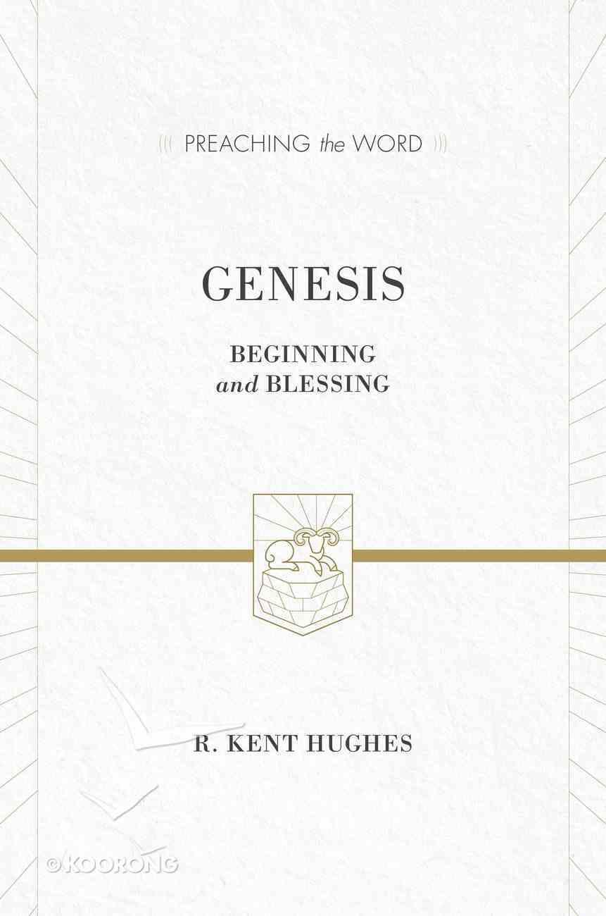Genesis - Beginning & Blessing (Preaching The Word Series) Hardback
