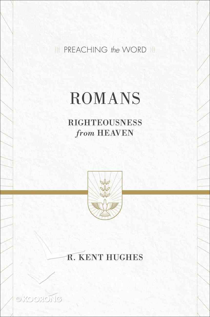 Romans - Righteousness From Heaven (Preaching The Word Series) Hardback
