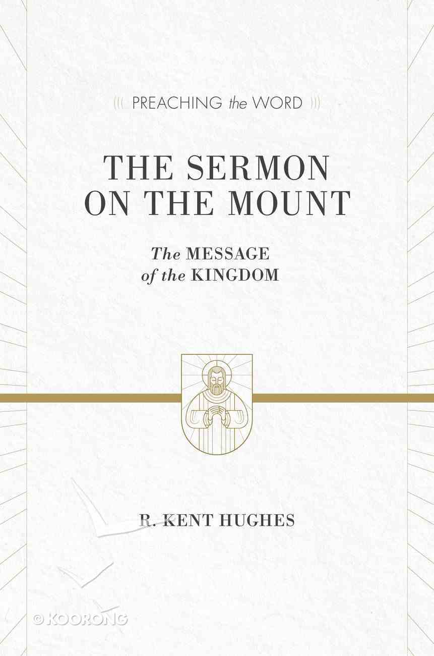 Sermon on the Mount, the - the Message of the Kingdom (ESV Edition) (Preaching The Word Series) Hardback