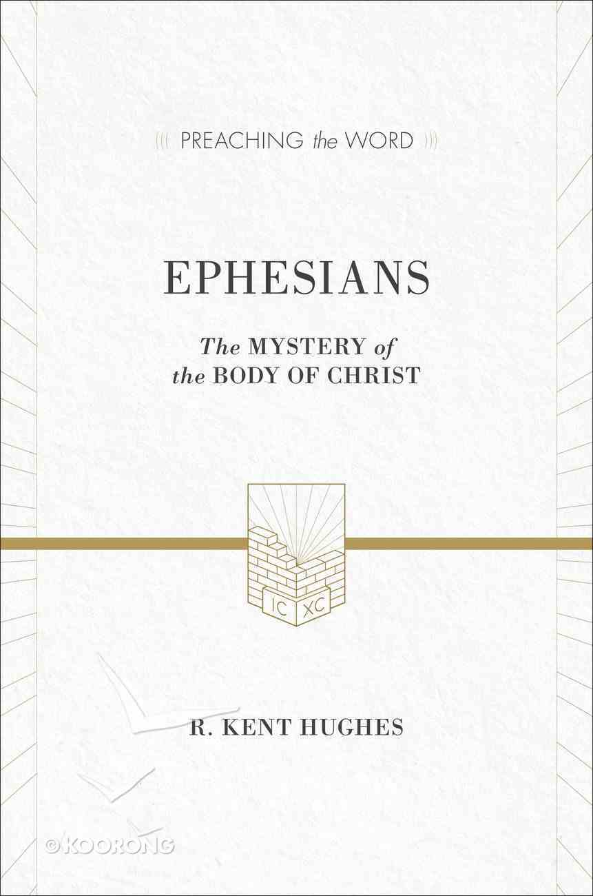 Ephesians - the Mystery of the Body of Christ (ESV Edition) (Preaching The Word Series) Hardback