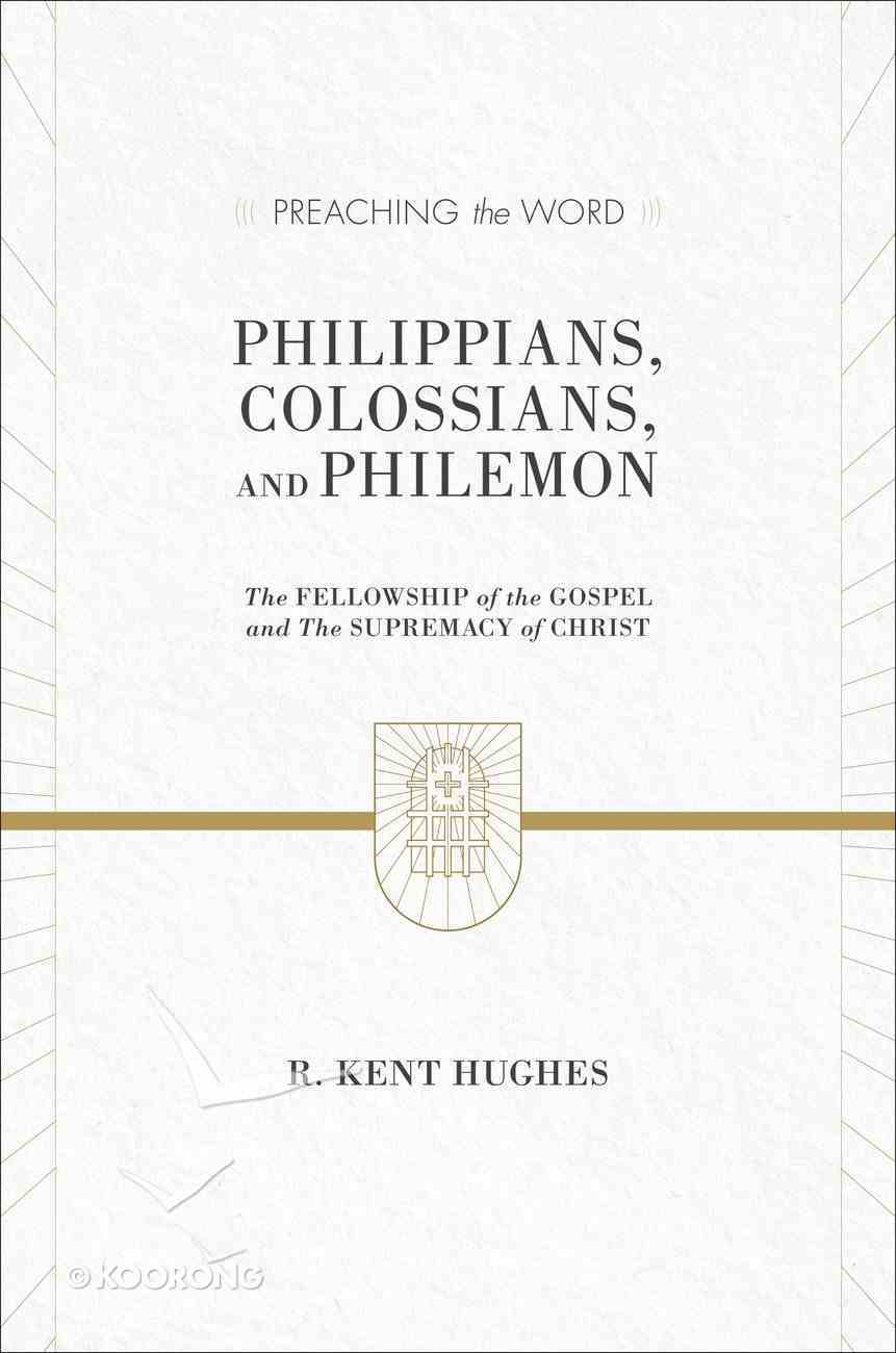 Ptw:   Philippians, Colossians, and Philemon - the Fellowship of the Gospel and the Supremacy of Christ (Preaching The Word Series) Hardback