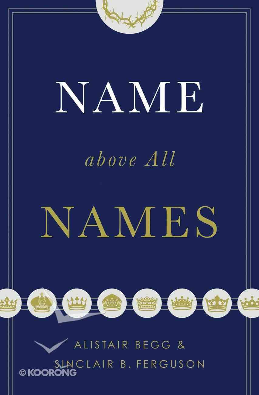 Name Above All Names Hardback