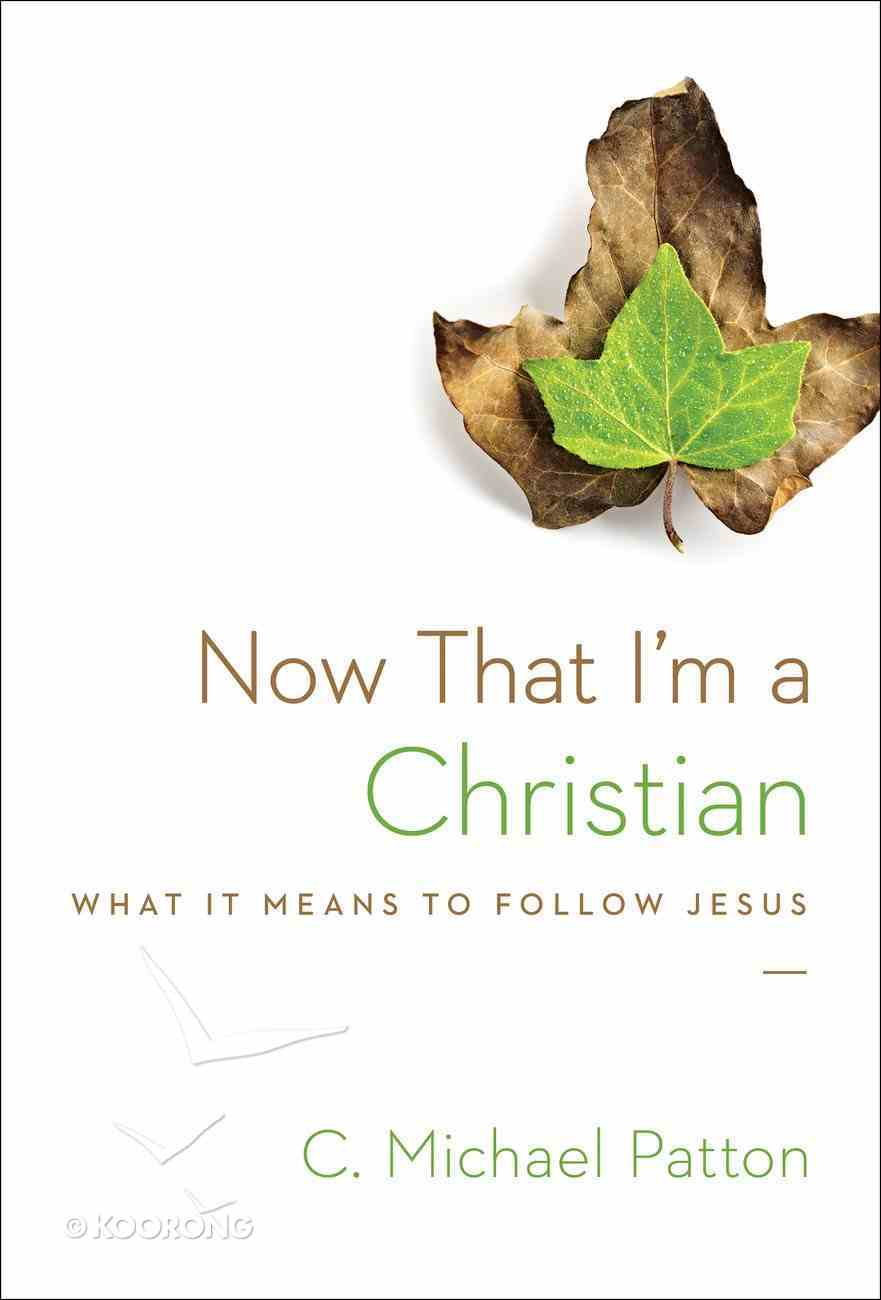 Now That I'm a Christian: What It Means to Follow Jesus Paperback