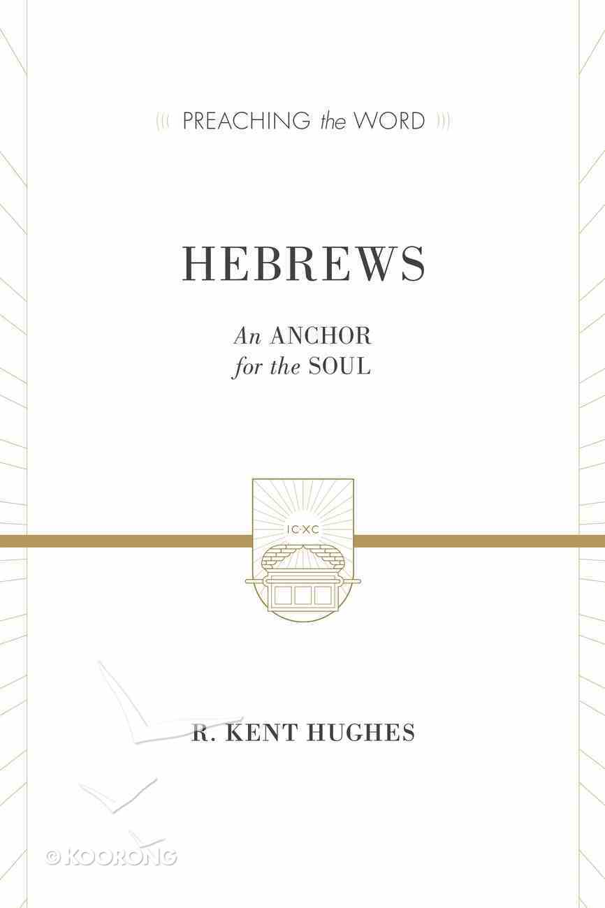 Hebrews - An Anchor For the Soul (2 Volumes in One) (Preaching The Word Series) Hardback