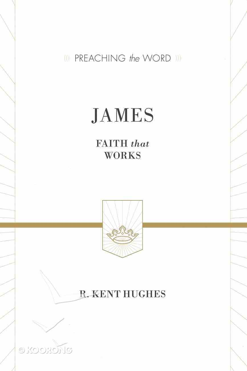 James - Faith That Works (Preaching The Word Series) Hardback