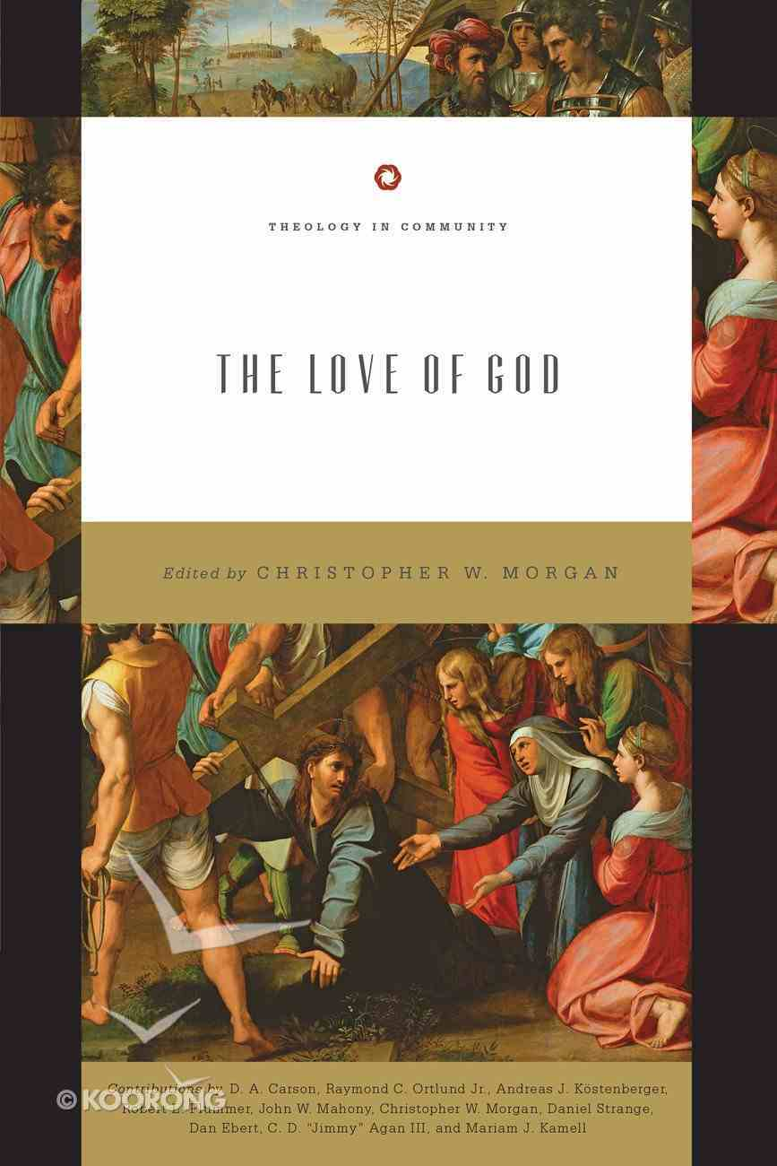 The Love of God (Theology In Community Series) Paperback