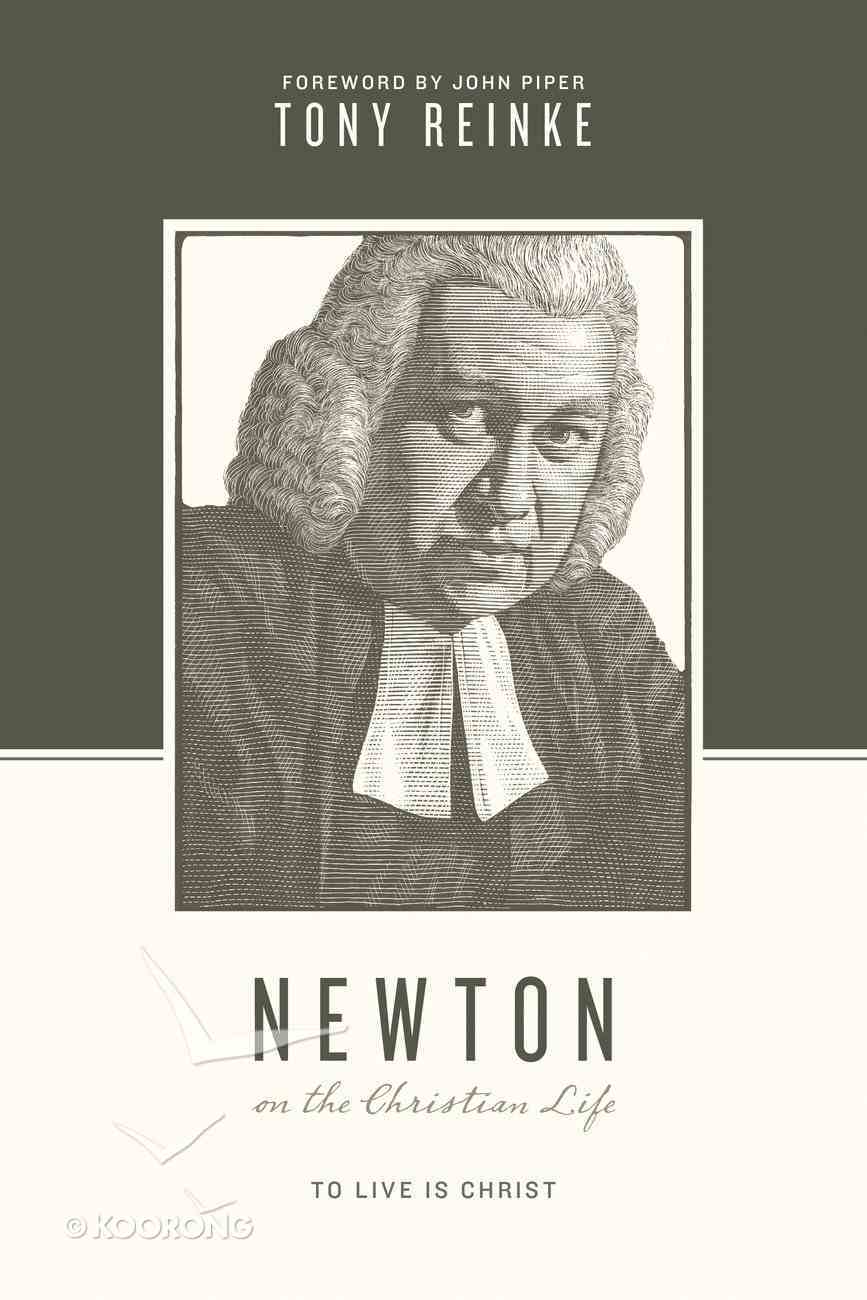 Newton on the Christian Life - to Live is Christ (Theologians On The Christian Life Series) Paperback