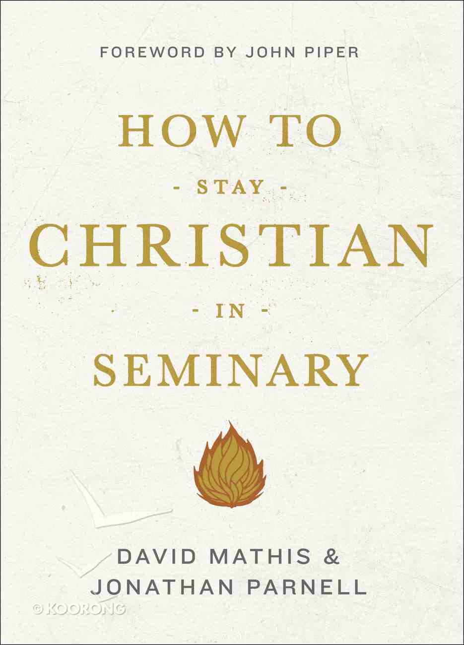 How to Stay Christian in Seminary Paperback