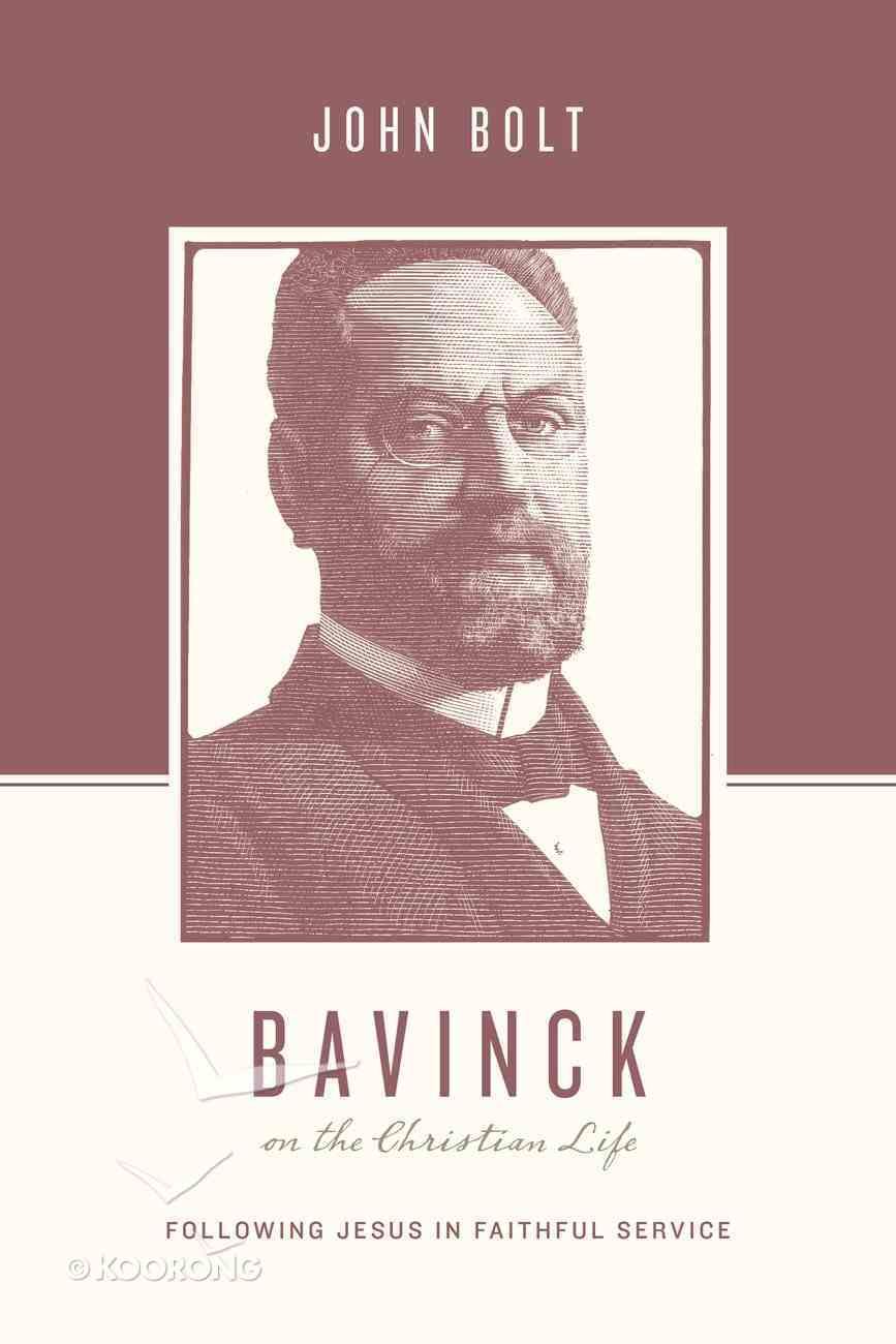 Bavinck on the Christian Life - Following Jesus in Faithful Service (Theologians On The Christian Life Series) Paperback