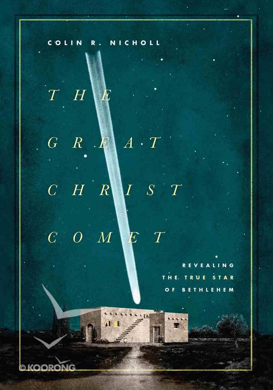 The Great Christ Comet: Revealing the True Star of Bethlehem Hardback