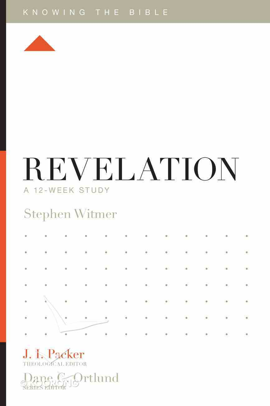 Revelation (12 Week Study) (Knowing The Bible Series) Paperback