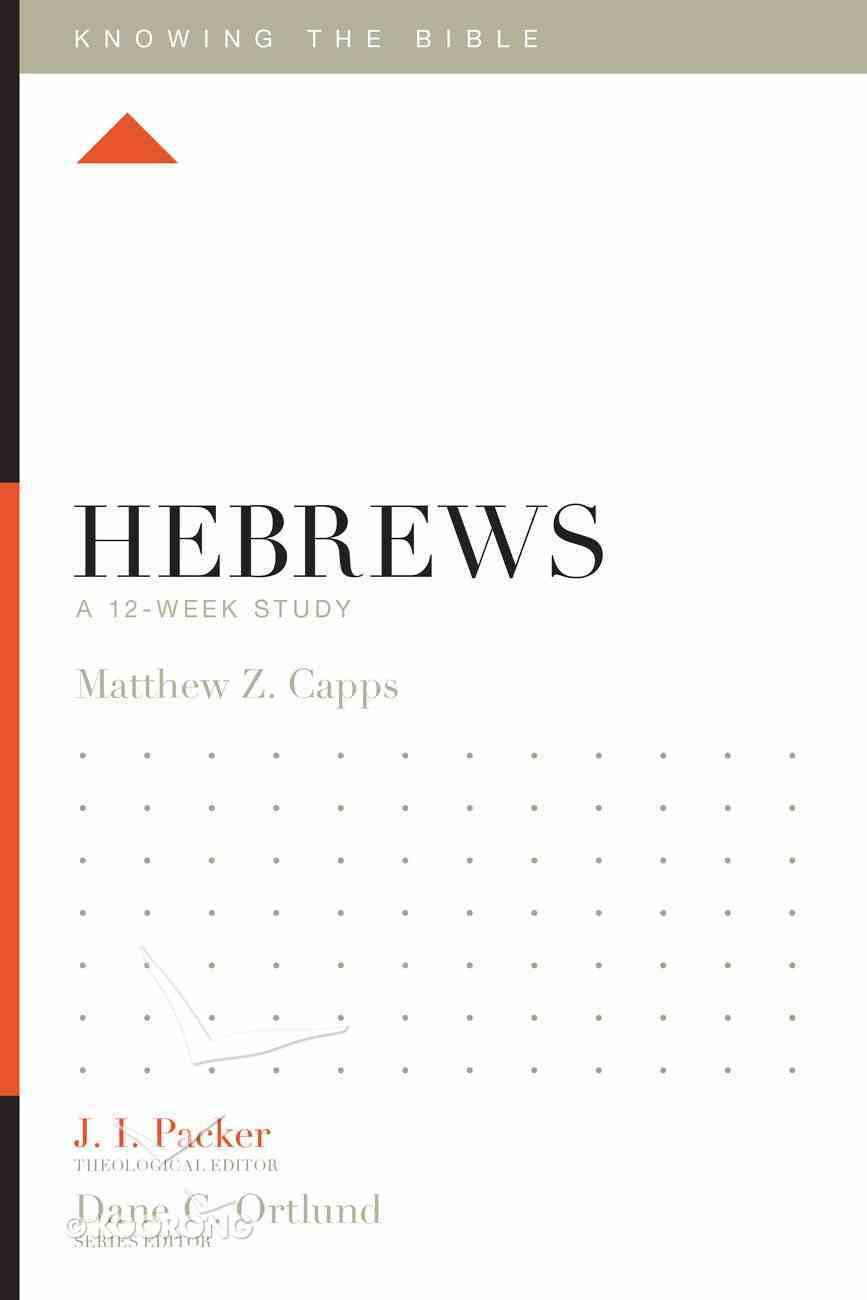 Hebrews (12 Week Study) (Knowing The Bible Series) Paperback
