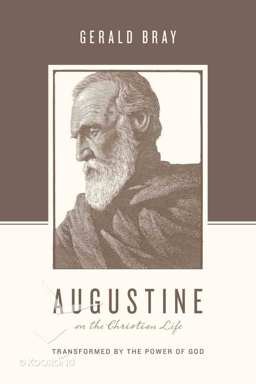 Augustine on the Christian Life - Transformed By the Power of God (Theologians On The Christian Life Series) Paperback