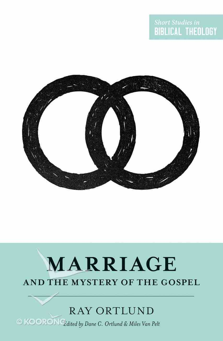 Marriage and the Mystery of the Gospel (Short Studies In Biblical Theology Series) Paperback