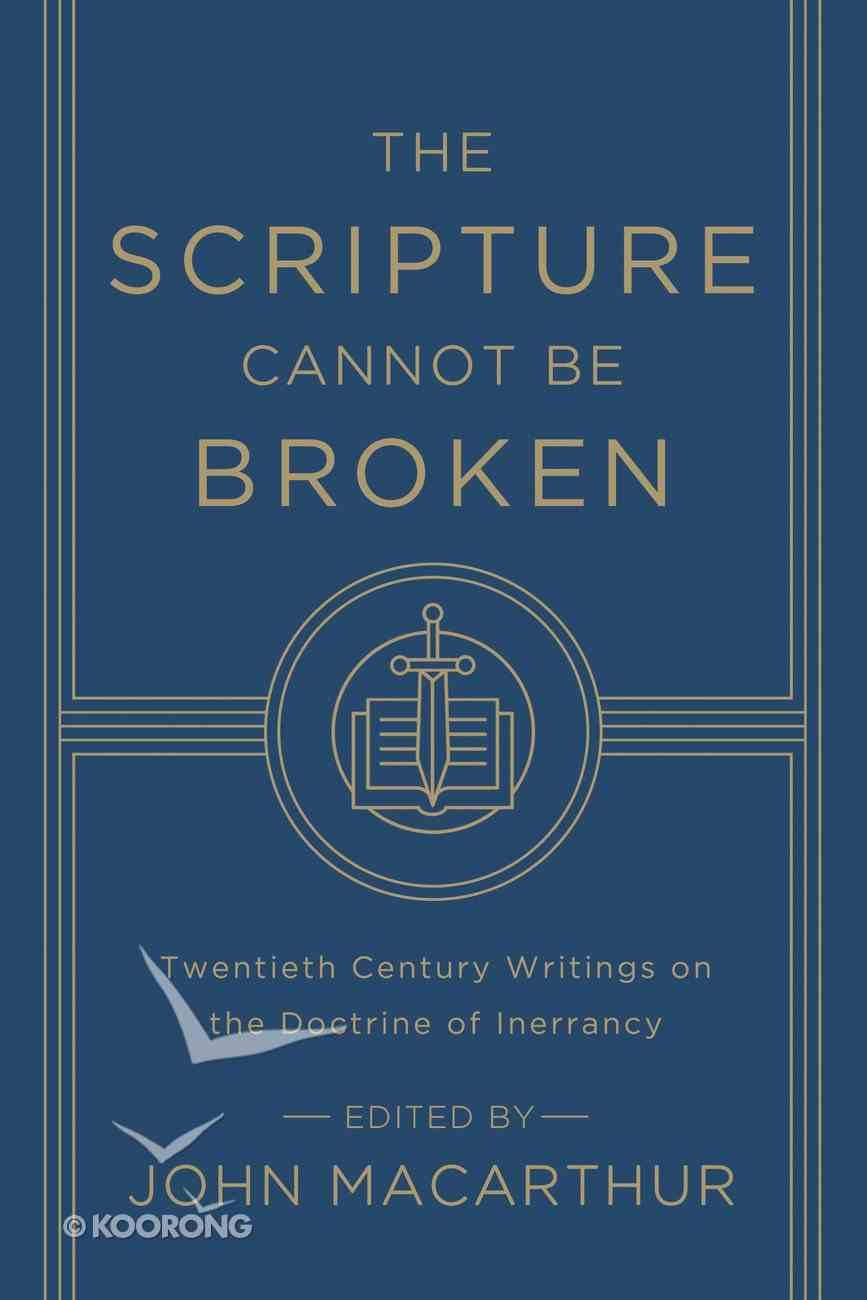 The Scripture Cannot Be Broken: Twentieth Century Writings on the Doctrine of Inerrancy Paperback