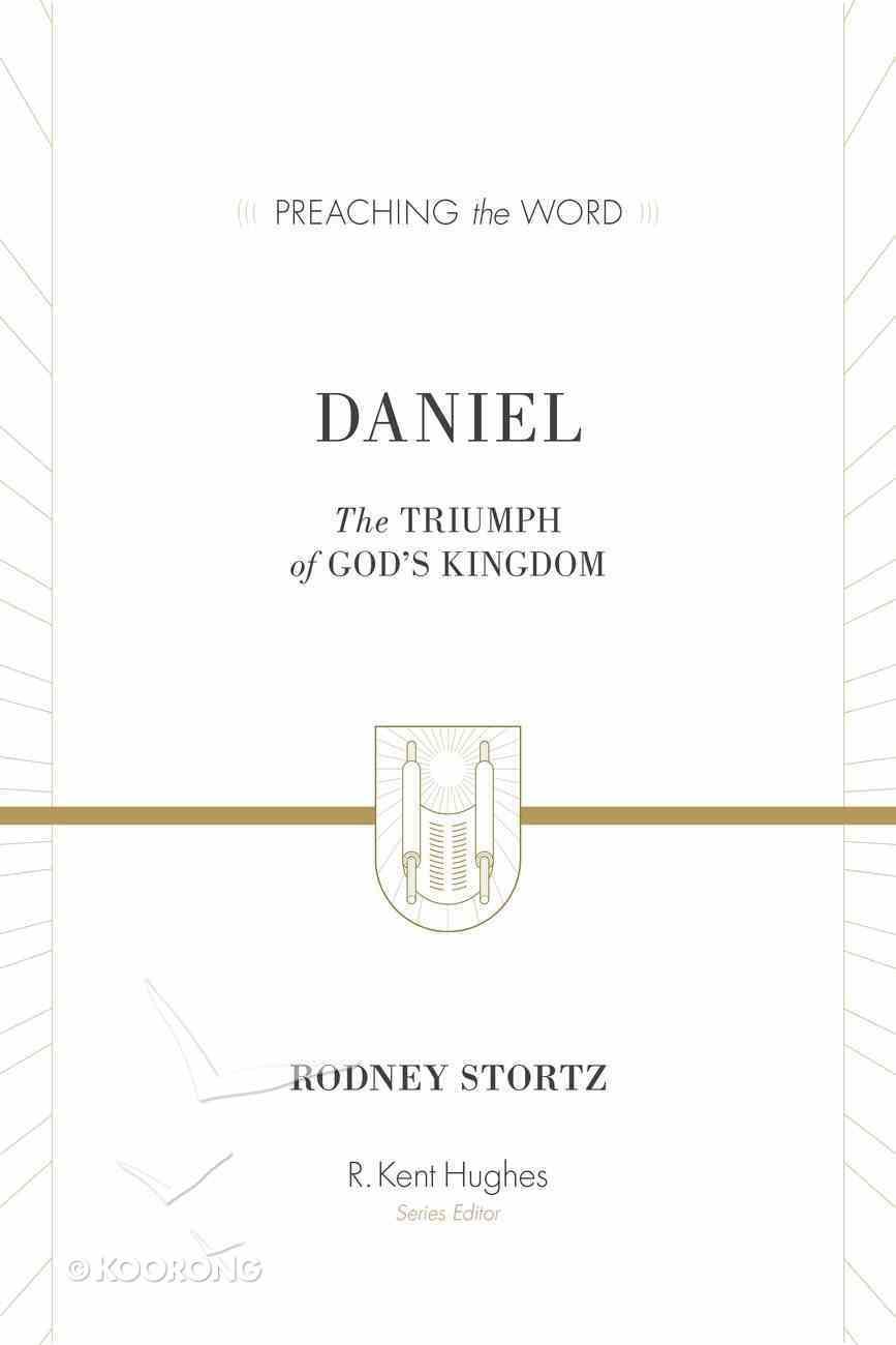 Daniel - the Triumph of God's Kingdom (Preaching The Word Series) Hardback