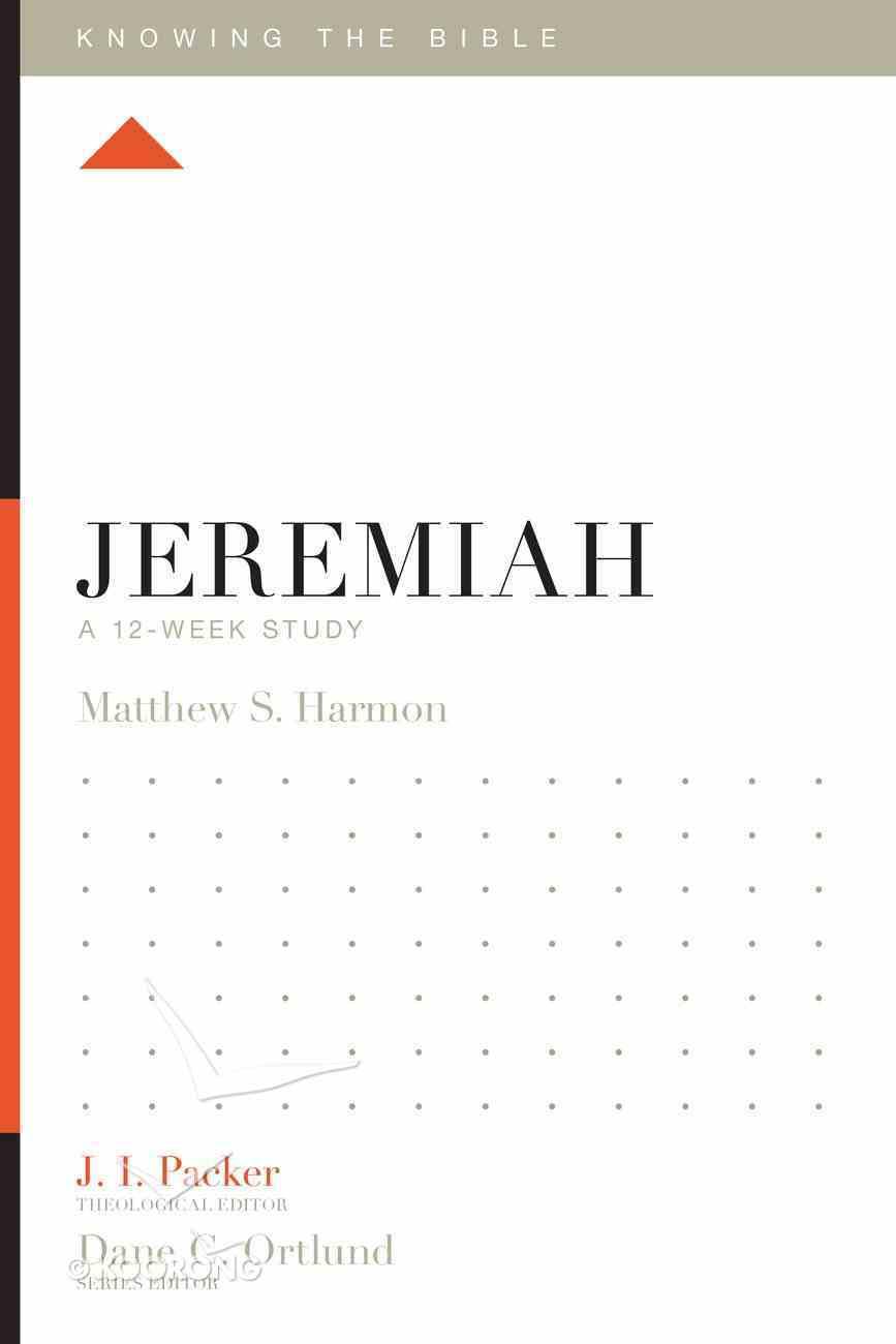 Jeremiah (12 Week Study) (Knowing The Bible Series) Paperback