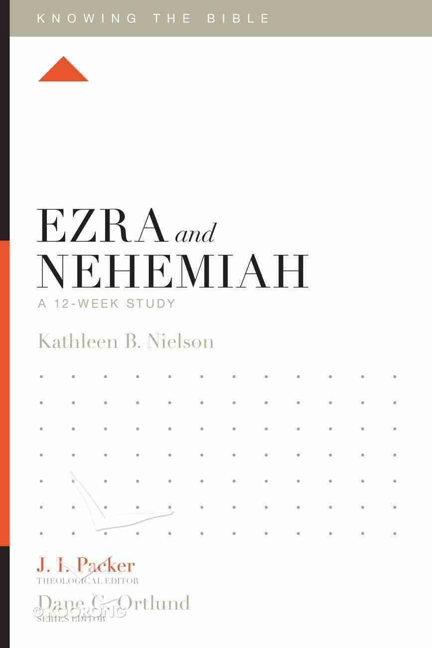 Ezra and Nehemiah (12 Week Study) (Knowing The Bible Series) Paperback