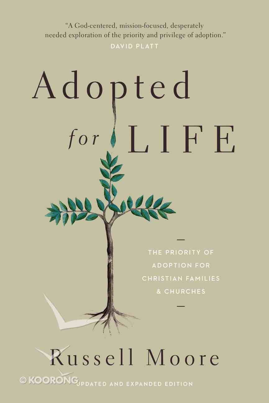 Adopted For Life: The Priority of Adoption For Christian Families and Churches Paperback