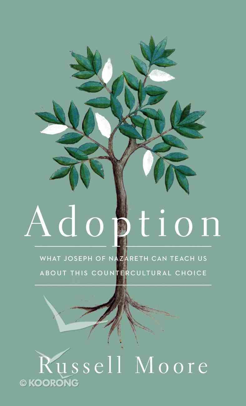 Adoption: What Joseph of Nazareth Can Teach Us About This Countercultural Choice Paperback