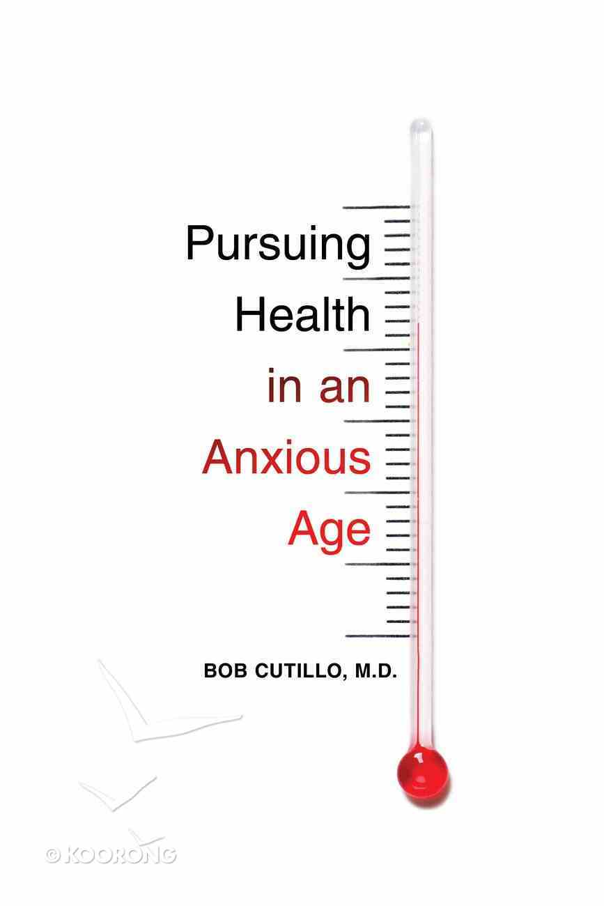 Pursuing Health in An Anxious Age Paperback
