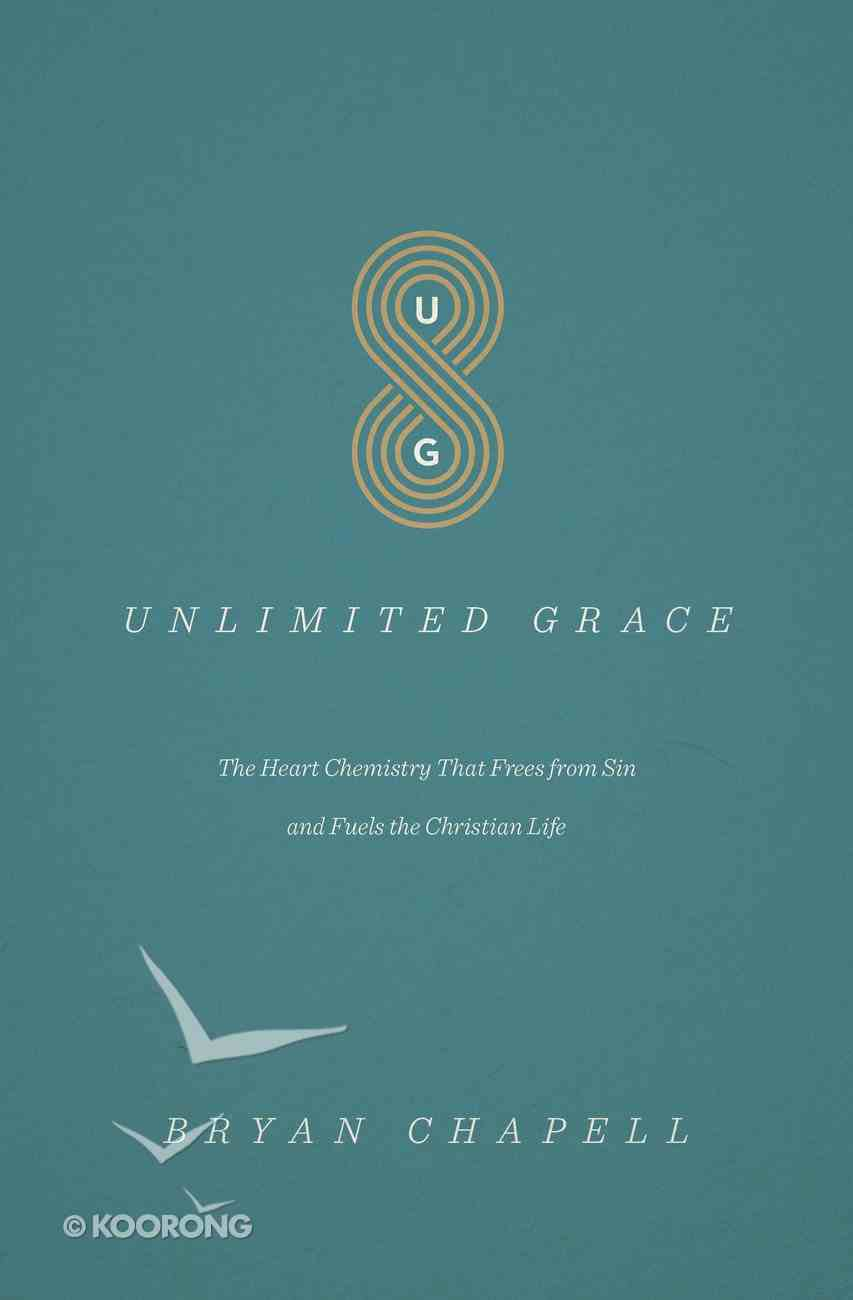 Unlimited Grace: The Heart Chemistry That Frees From Sin and Fuels the Christian Life Paperback